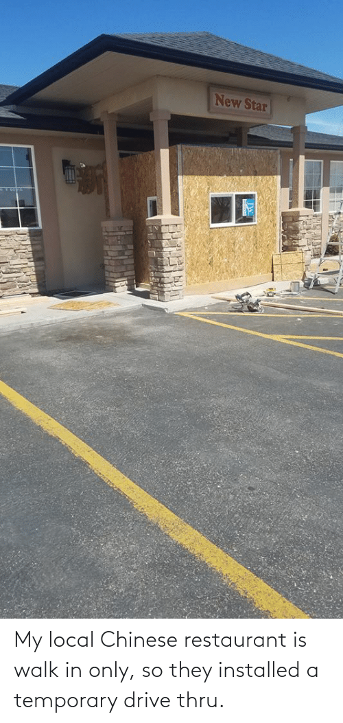 Restaurant: My local Chinese restaurant is walk in only, so they installed a temporary drive thru.