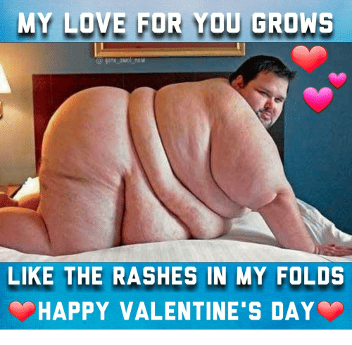Love, Happy, and Gone: MY LOVE FOR YOU GROWS  @ gone_awol _now  LIKE THE RASHES IN MY FOLDS  HAPPY VALENTINE S DAY