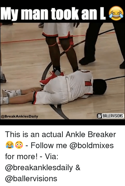 breaking ankles: My man took an L  WIBALLERVISIONS  @Break Ankles Daily This is an actual Ankle Breaker 😂😳 - Follow me @boldmixes for more! - Via: @breakanklesdaily & @ballervisions