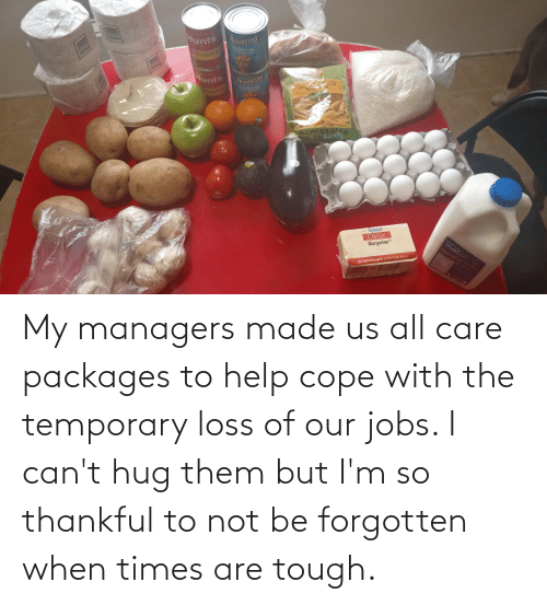 packages: My managers made us all care packages to help cope with the temporary loss of our jobs. I can't hug them but I'm so thankful to not be forgotten when times are tough.