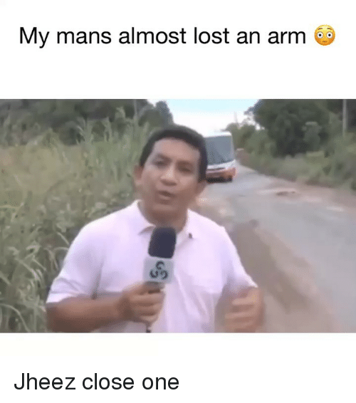 Funny, Lost, and Arm: My mans almost lost an arm  09 Jheez close one