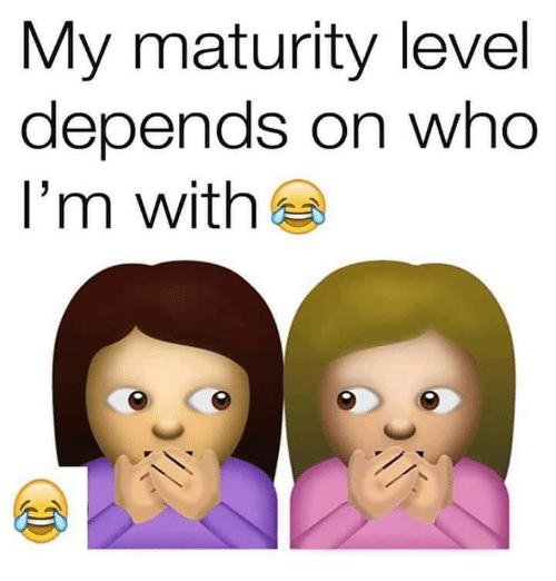 Memes, 🤖, and Who: My maturity level  depends on who  l'm with