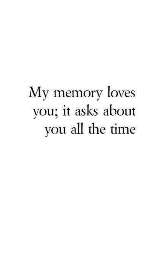 Time, All The, and All the Time: My memory loves  vou, it asks about  vou all the time