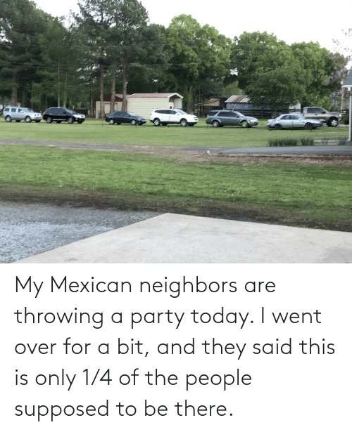 EsMemes: My Mexican neighbors are throwing a party today. I went over for a bit, and they said this is only 1/4 of the people supposed to be there.