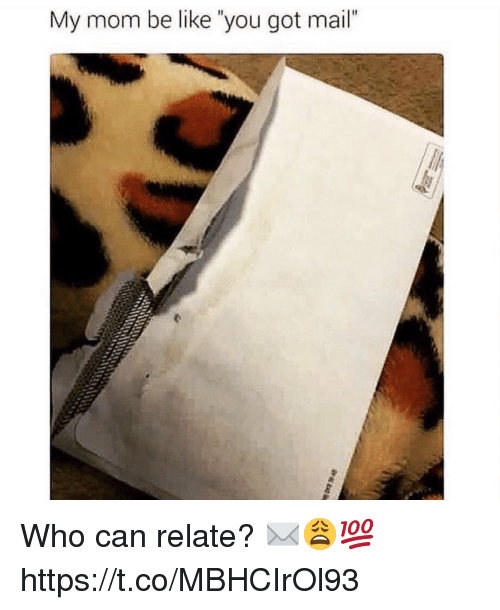"Be Like, Mail, and Mom: My mom be like ""you got mail"" Who can relate? ✉️😩💯 https://t.co/MBHCIrOl93"