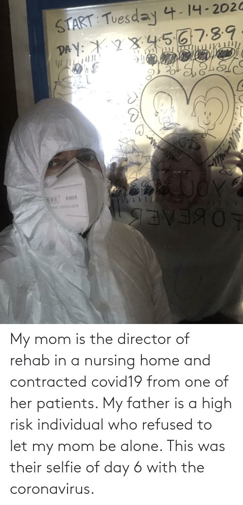 Nursing: My mom is the director of rehab in a nursing home and contracted covid19 from one of her patients. My father is a high risk individual who refused to let my mom be alone. This was their selfie of day 6 with the coronavirus.