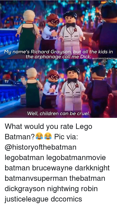 Memes, Legos, and 🤖: My name's Richard Grayson, but all the kids in  the orphanage call me Dick.  OHISTORYOFTHEBATMAN  Well, children can be cruel.  YouTube.com What would you rate Lego Batman?😂😂 Pic via: @historyofthebatman legobatman legobatmanmovie batman brucewayne darkknight batmanvsuperman thebatman dickgrayson nightwing robin justiceleague dccomics