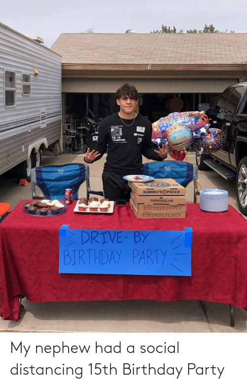 Had: My nephew had a social distancing 15th Birthday Party