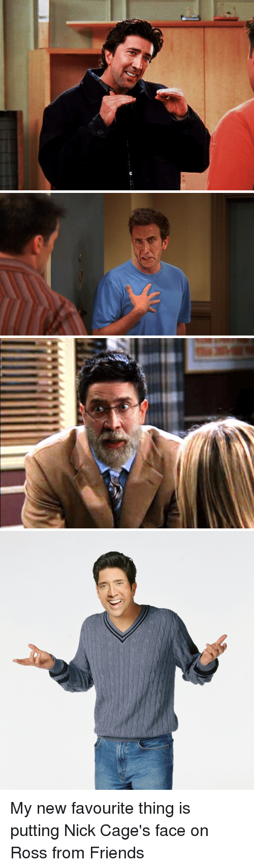 Friends, Nick, and Ross: My new favourite thing is putting Nick Cage's face on Ross from Friends