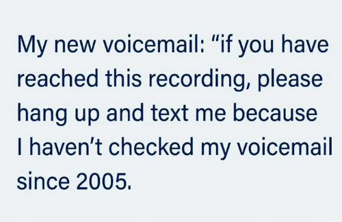 """Dank, Text, and 🤖: My new voicemail: """"if you have  reached this recording, please  hang up and text me because  I haven't checked my voicemail  since 2005"""