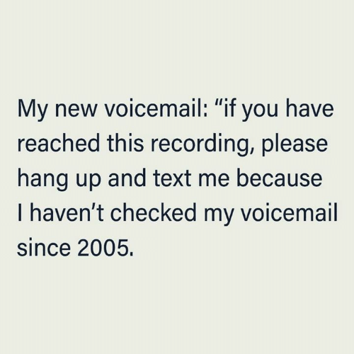 """Dank, Text, and 🤖: My new voicemail: """"if you have  reached this recording, please  II  hang up and text me because  I haven't checked my voicemail  since 2005."""