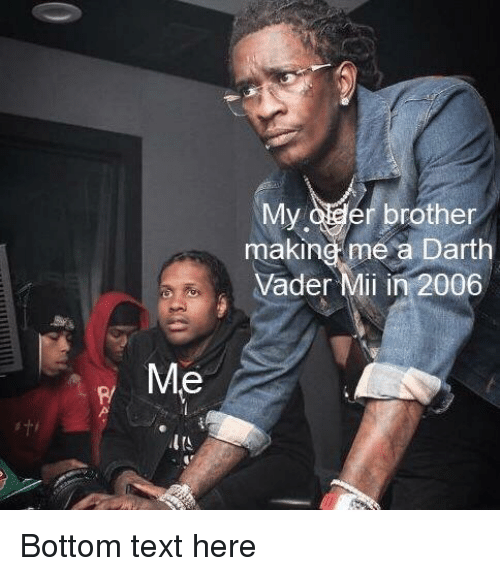 Darth Vader, Text, and Brother: My oder brother  making me a Darth  Vader Mii in 2006  Me  P/ Bottom text here