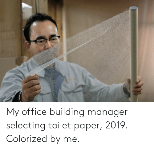 Office: My office building manager selecting toilet paper, 2019. Colorized by me.