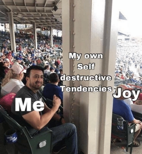 tendencies: My own  destructive  Tendencies  Me