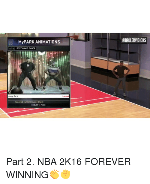Anime Post: My PARK ANIMATIONS  POST-GAME: DANCE  Jump On It  Locked  Required: My PARK Rep All-Star 3  OSELECTOFINISH  CABALLERVISIONS Part 2. NBA 2K16 FOREVER WINNING👏✊
