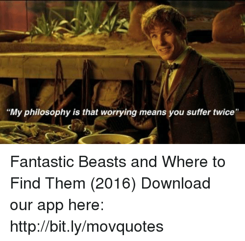 """fantastic beasts: """"My philosophy is that worrying means you suffer twice' Fantastic Beasts and Where to Find Them (2016)  Download our app here: http://bit.ly/movquotes"""