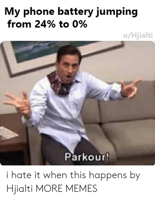 When This Happens: My phone battery jumping  from 24% to 0%  u/Hjialti  Parkour i hate it when this happens by Hjialti MORE MEMES