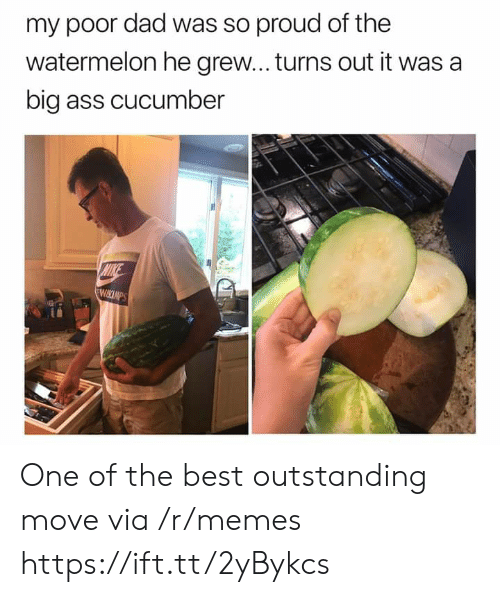 Ass, Dad, and Memes: my poor dad was so proud of the  watermelon he grew... turns out it was a  big ass cucumber  MIKE  WIKCIMPS One of the best outstanding move via /r/memes https://ift.tt/2yBykcs