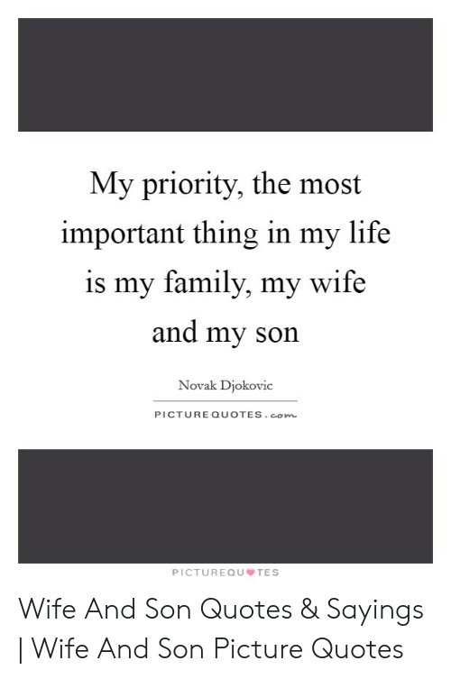 my priority the most important thing in my life is my family my
