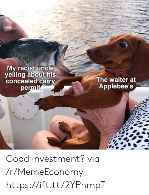 investment: My racist uncle  yelling about his  concealed carry  permit  The waiter at  Applebee's Good Investment? via /r/MemeEconomy https://ift.tt/2YPhmpT