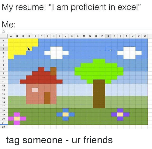"Proficious: My resume: ""I am proficient in excel""  Me:  10  12  13  14  15  16  17  18  19  22 tag someone - ur friends"