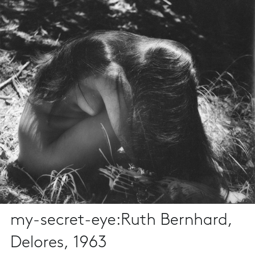 eye: my-secret-eye:Ruth Bernhard, Delores, 1963