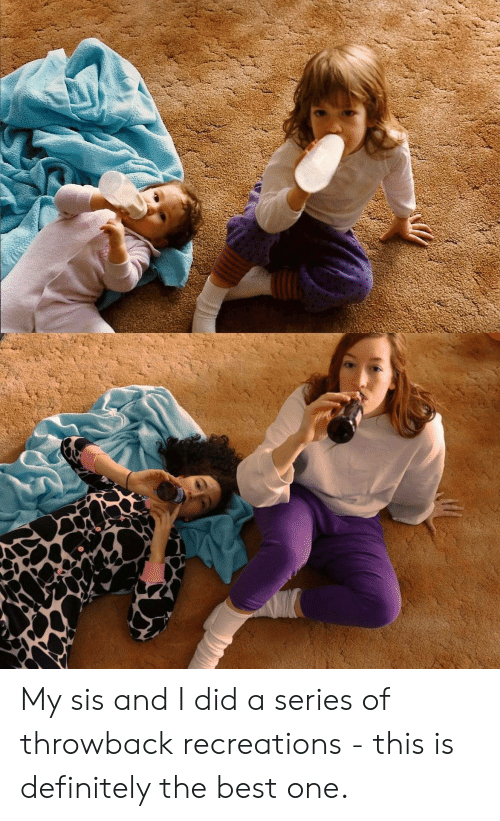 Best One: My sis and I did a series of throwback recreations - this is definitely the best one.