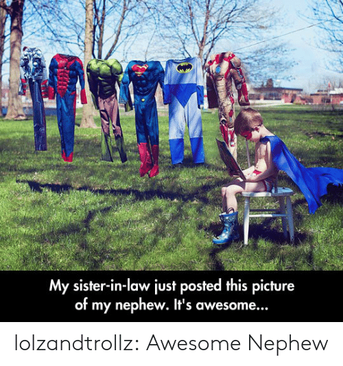In Law: My sister-in-law just posted this picture  of my nephew. It's awesome... lolzandtrollz:  Awesome Nephew
