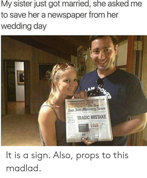 newspaper: My sister just got married, she asked  to save her a newspaper from her  wedding day  WOWED  LAM  REPUSPOS  San 30se Mercury News  TRAGIC MISTAKE It is a sign. Also, props to this madlad.