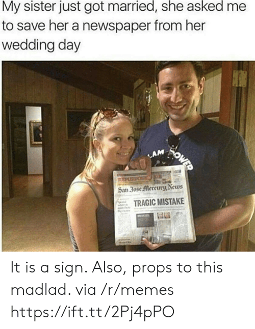 san: My sister just got married, she asked  to save her a newspaper from her  wedding day  WOWED  LAM  REPUSPOS  San 30se Mercury News  TRAGIC MISTAKE It is a sign. Also, props to this madlad. via /r/memes https://ift.tt/2Pj4pPO
