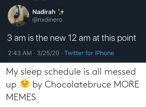 Messed: My sleep schedule is all messed up 😔 by Chocolatebruce MORE MEMES