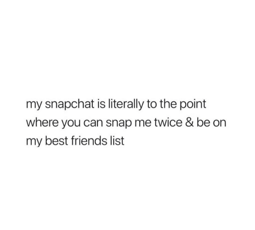 Friends, Snapchat, and Best: my snapchat is literally to the point  where you can snap me twice & be on  my best friends list