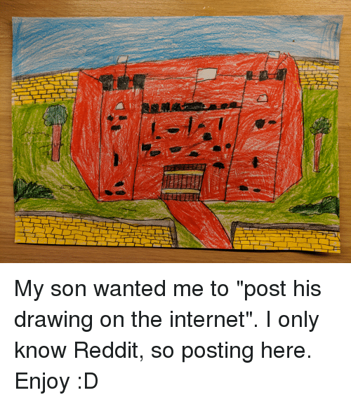 "Internet, Reddit, and Castle: My son wanted me to ""post his drawing on the internet"". I only know Reddit, so posting here. Enjoy :D"