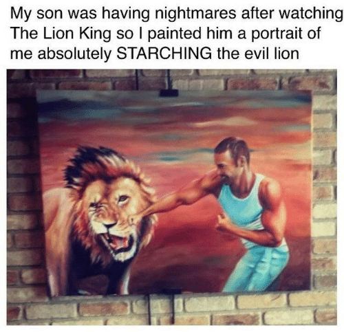 Dank, The Lion King, and Lion: My son was having nightmares after watching  The Lion King so I painted him a portrait of  me absolutely STARCHING the evil lion