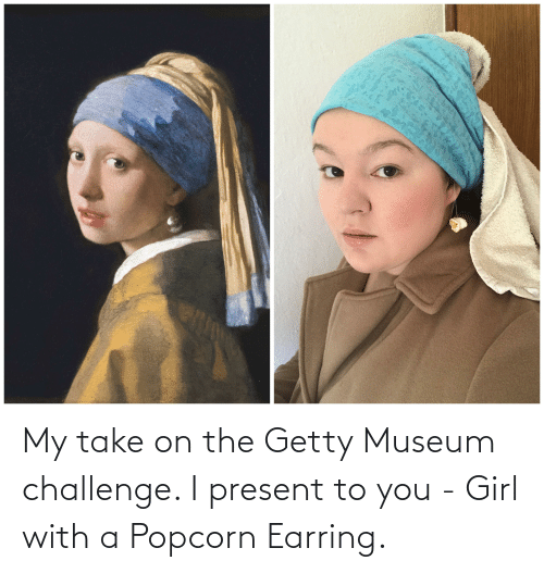 earring: My take on the Getty Museum challenge. I present to you - Girl with a Popcorn Earring.