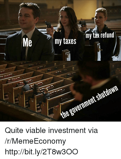 Taxes, Tax Refund, and Http: my taxes y tax refund  the government shutdown Quite viable investment via /r/MemeEconomy http://bit.ly/2T8w3OO