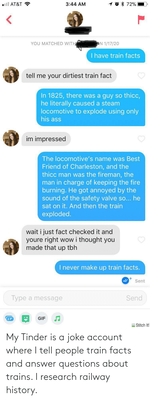questions: My Tinder is a joke account where I tell people train facts and answer questions about trains. I research railway history.