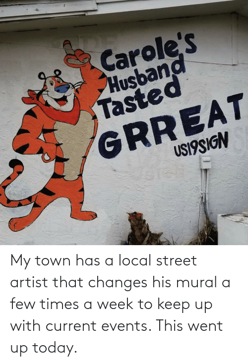 town: My town has a local street artist that changes his mural a few times a week to keep up with current events. This went up today.