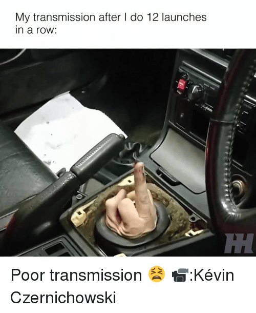 Memes, 🤖, and Transmission: My transmission after I do 12 launche:s  in a roW: Poor transmission 😫 📹:Kévin Czernichowski