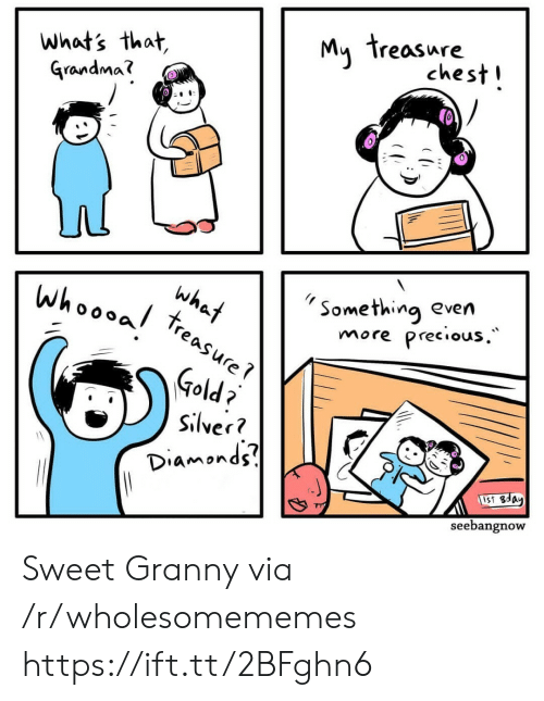 ust: My treasure  chest!  what's that,  Grandma?  Something even  more precious.  what  whoooal  treasure  Gold?  Silver?  Diamonds  UST Bday  seebangnow Sweet Granny via /r/wholesomememes https://ift.tt/2BFghn6