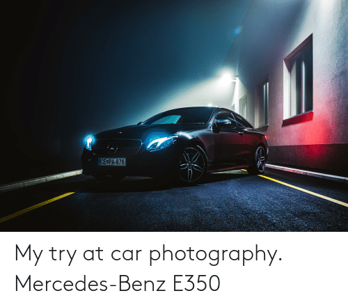 benz: My try at car photography. Mercedes-Benz E350
