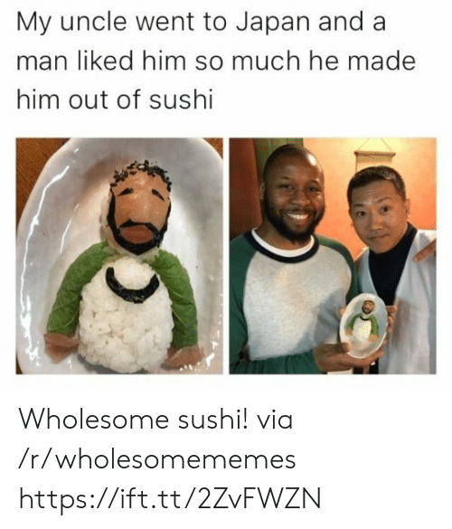 Sushi: My uncle went to Japan and a  man liked him so much he made  him out of sushi Wholesome sushi! via /r/wholesomememes https://ift.tt/2ZvFWZN