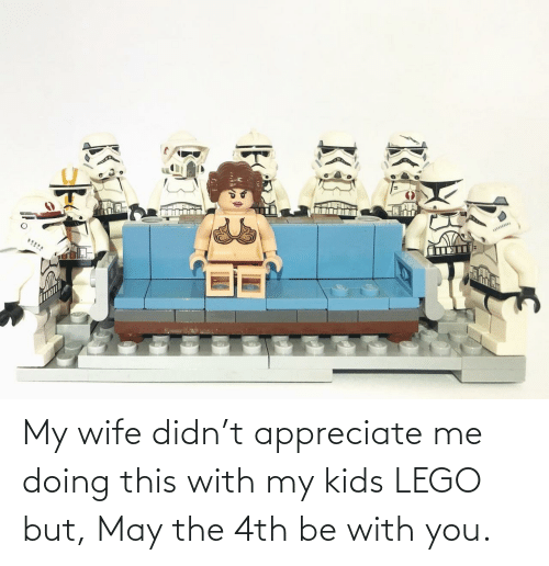 with you: My wife didn't appreciate me doing this with my kids LEGO but, May the 4th be with you.