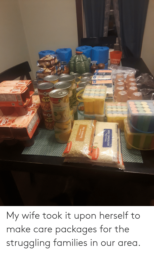 packages: My wife took it upon herself to make care packages for the struggling families in our area.