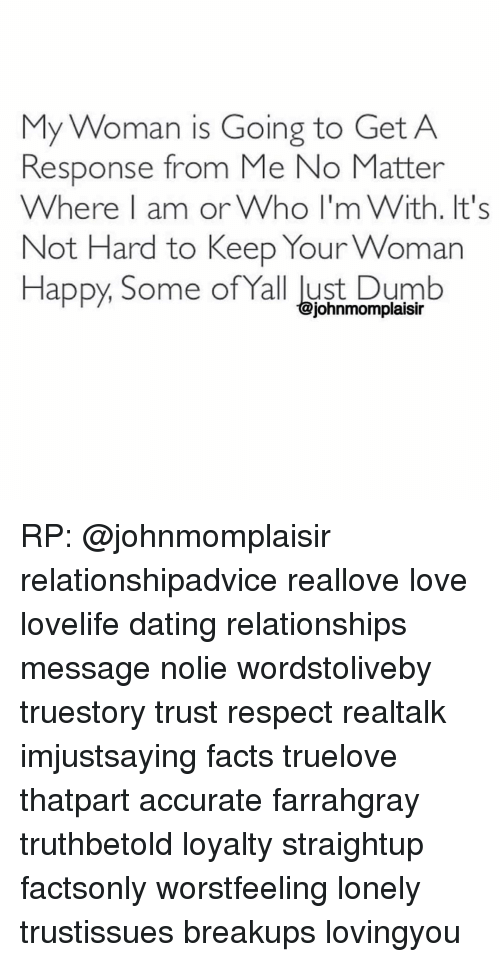 Dumbo: My Woman is Going to Get A  Response from Me No Matter  Where I am or Who I'mWith. It's  Not Hard to Keep Your Woman  Happy. Some of Yall lust Dumbo  johnmomplaisir RP: @johnmomplaisir relationshipadvice reallove love lovelife dating relationships message nolie wordstoliveby truestory trust respect realtalk imjustsaying facts truelove thatpart accurate farrahgray truthbetold loyalty straightup factsonly worstfeeling lonely trustissues breakups lovingyou