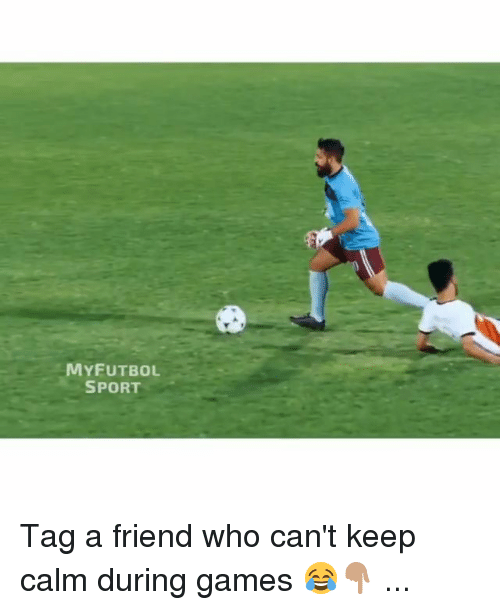 Memes, Games, and Keep Calm: MYFUTBOL  SPORT Tag a friend who can't keep calm during games 😂👇🏽 ...