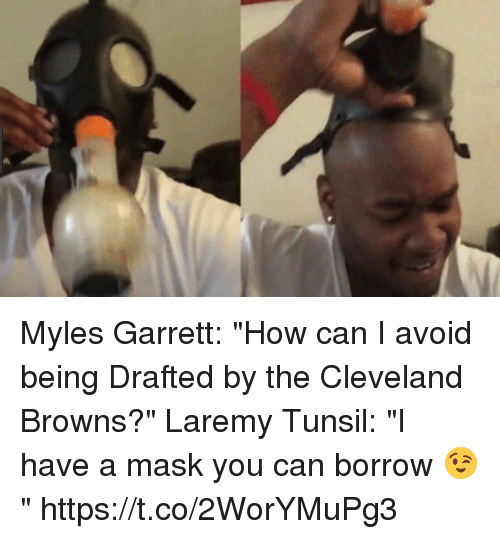 """Cleveland Browns, Sports, and Browns: Myles Garrett: """"How can I avoid being Drafted by the Cleveland Browns?""""  Laremy Tunsil: """"I have a mask you can borrow 😉"""" https://t.co/2WorYMuPg3"""