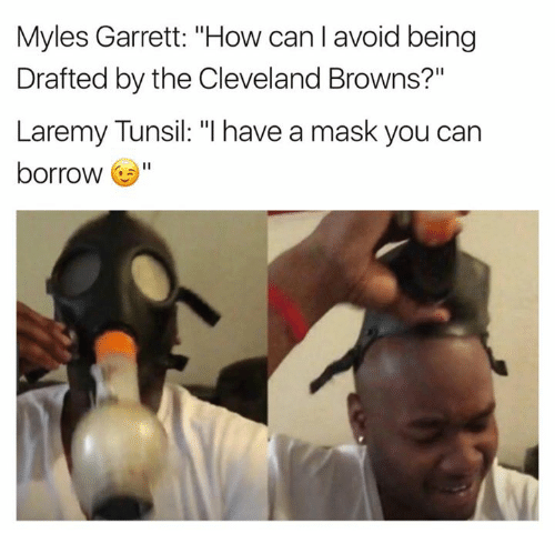 """Cleveland Browns, Browns, and Cleveland: Myles Garrett: """"How can I avoid being  Drafted by the Cleveland Browns?""""  Laremy Tunsil: """"l have a mask you can  borrow"""