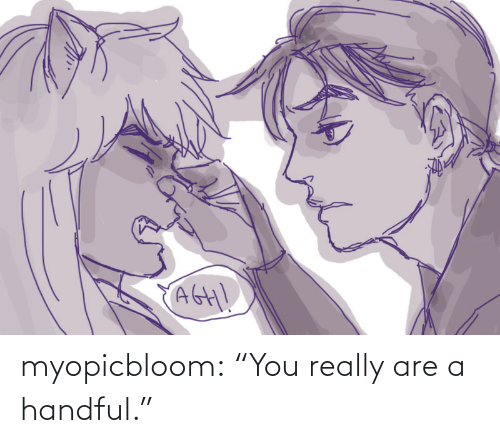 "really: myopicbloom: ""You really are a handful."""