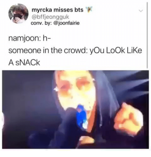 Namjoon: myrcka misses bts  @bffjeongguk  conv. by:@joonfairie  namjoon: h-  someone in the crowd: yOu LoOk LiKe  A SNACK